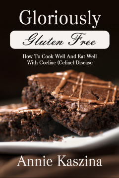 Gloriously Gluten Free - Cook Well And Eat Well With Coeliac Disease